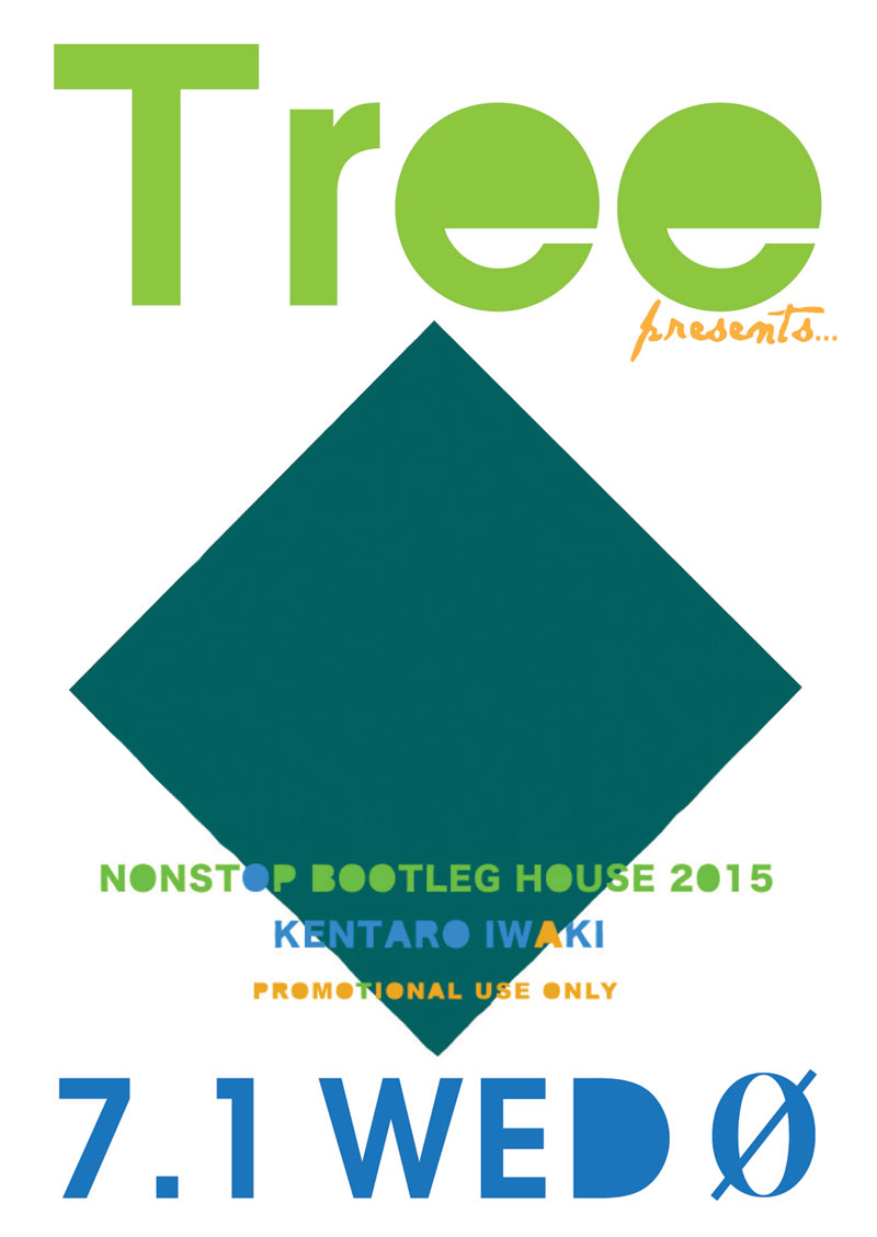Tree presents…KENTARO IWAKI NONSTOP BOOTLEG HOUSE 2015 Release Party