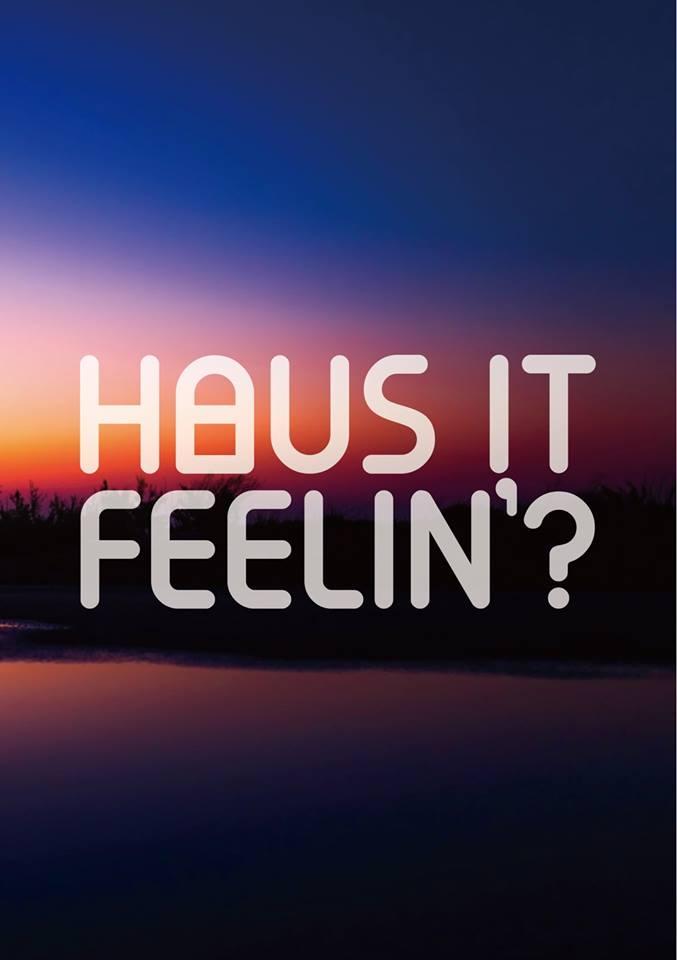 Haus it Feelin' ?
