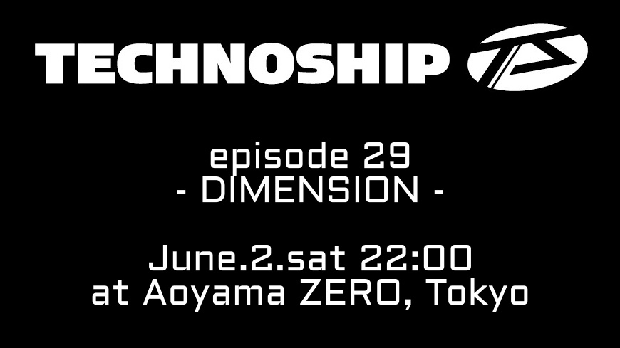 TECHNOSHIP episode29 -DIMENSION-