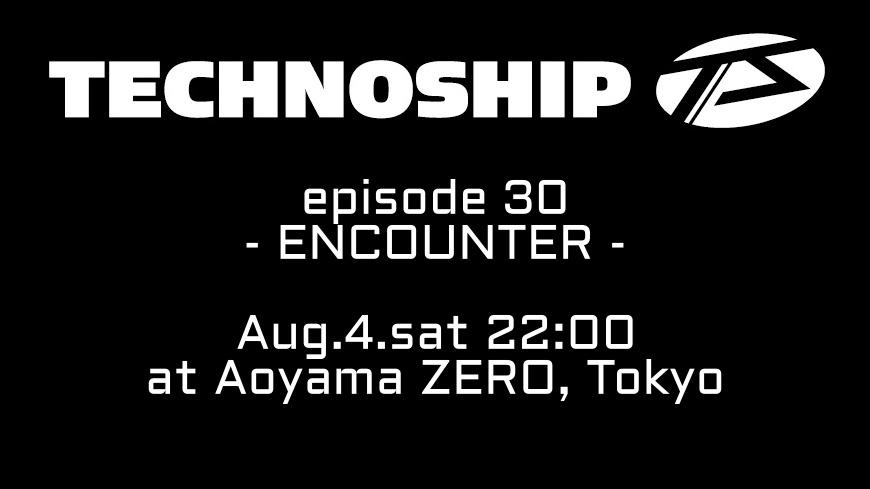 TECHNOSHIP episode 30 -ENCOUNTER-
