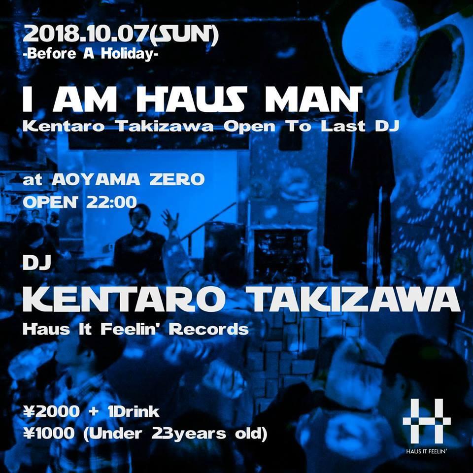"""I AM HAUS MAN -Kentaro Takizawa Open to Last DJ-"""