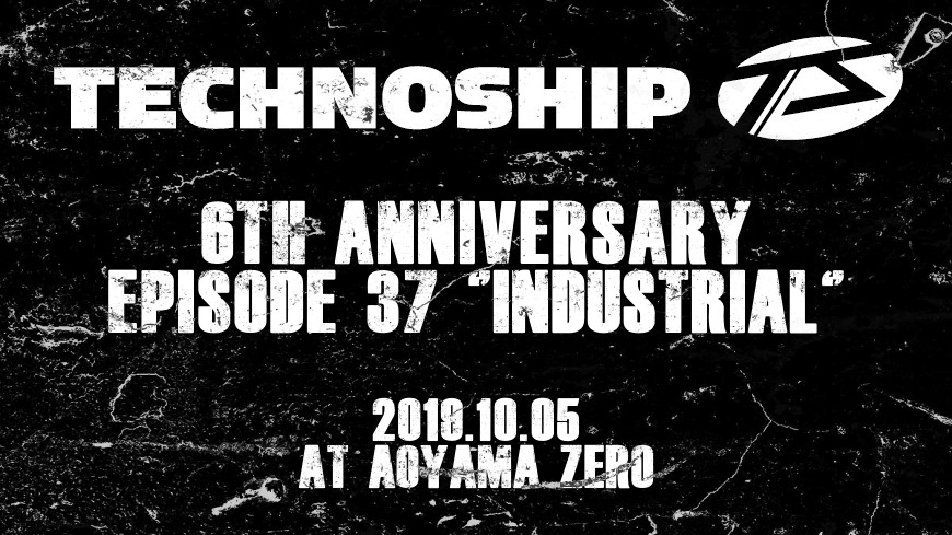 Technoship 6th Anniversary episode37 -Industrial-